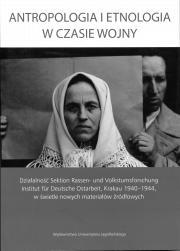 """Kłopotliwe archiwum (rec. """"Antropologia i etnologia w czasie wojny. Działalność Sektion Rassen- Und Volkstumsforschung Institut für Deutsche Ostarbeit, Krakau 1940-1945)"""